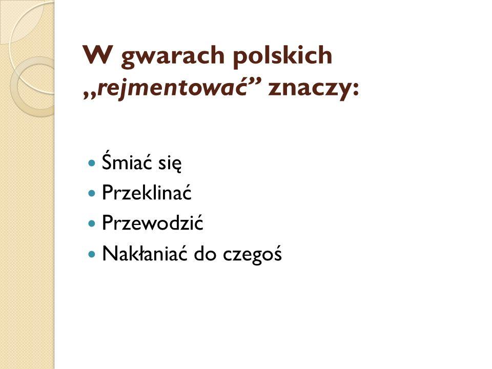 """W gwarach polskich """"rejmentować znaczy:"""