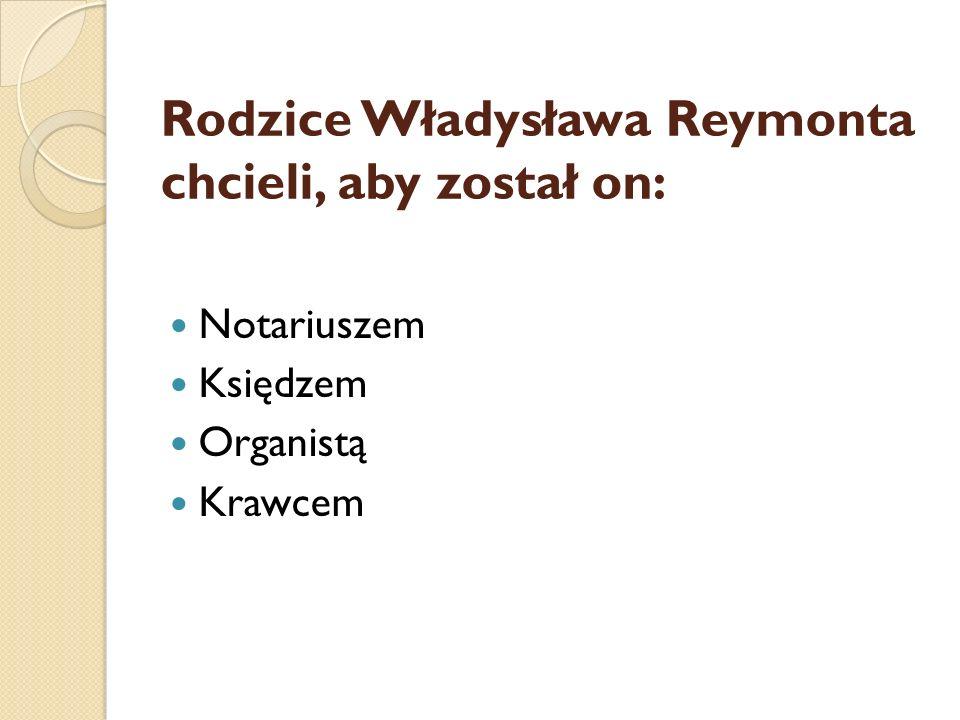 Rodzice Władysława Reymonta chcieli, aby został on: