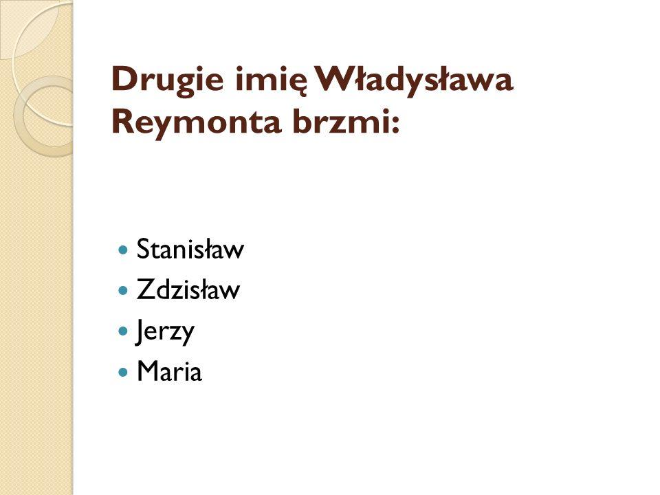 Drugie imię Władysława Reymonta brzmi: