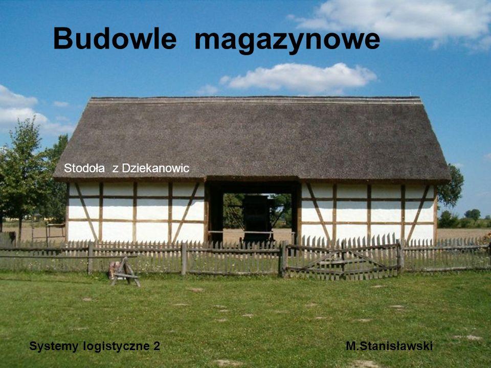 Budowle magazynowe Stodoła z Dziekanowic Systemy logistyczne 2