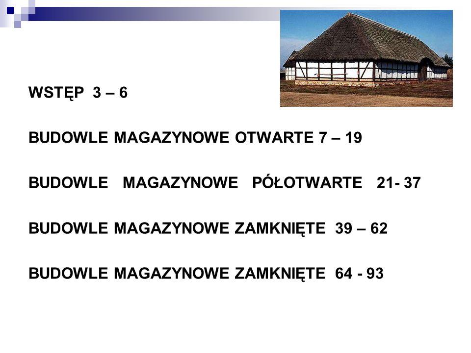 WSTĘP 3 – 6 BUDOWLE MAGAZYNOWE OTWARTE 7 – 19. BUDOWLE MAGAZYNOWE PÓŁOTWARTE 21- 37. BUDOWLE MAGAZYNOWE ZAMKNIĘTE 39 – 62.