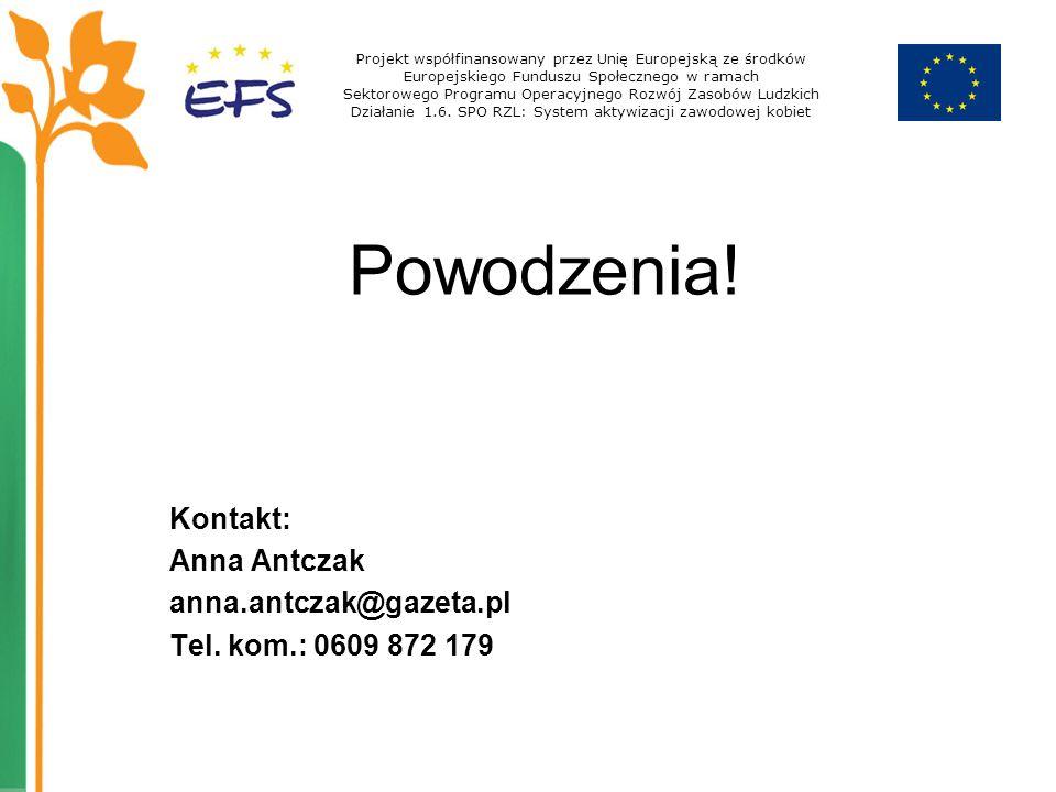 Kontakt: Anna Antczak anna.antczak@gazeta.pl Tel. kom.: 0609 872 179