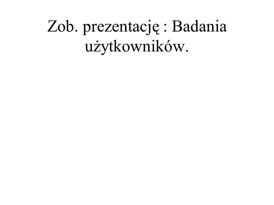 Zob. prezentację : Badania użytkowników.