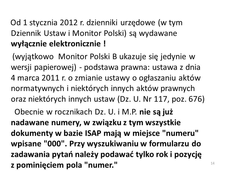 Od 1 stycznia 2012 r. dzienniki urzędowe (w tym Dziennik Ustaw i Monitor Polski) są wydawane wyłącznie elektronicznie !