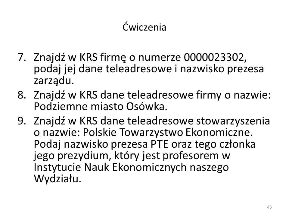 Ćwiczenia Znajdź w KRS firmę o numerze 0000023302, podaj jej dane teleadresowe i nazwisko prezesa zarządu.
