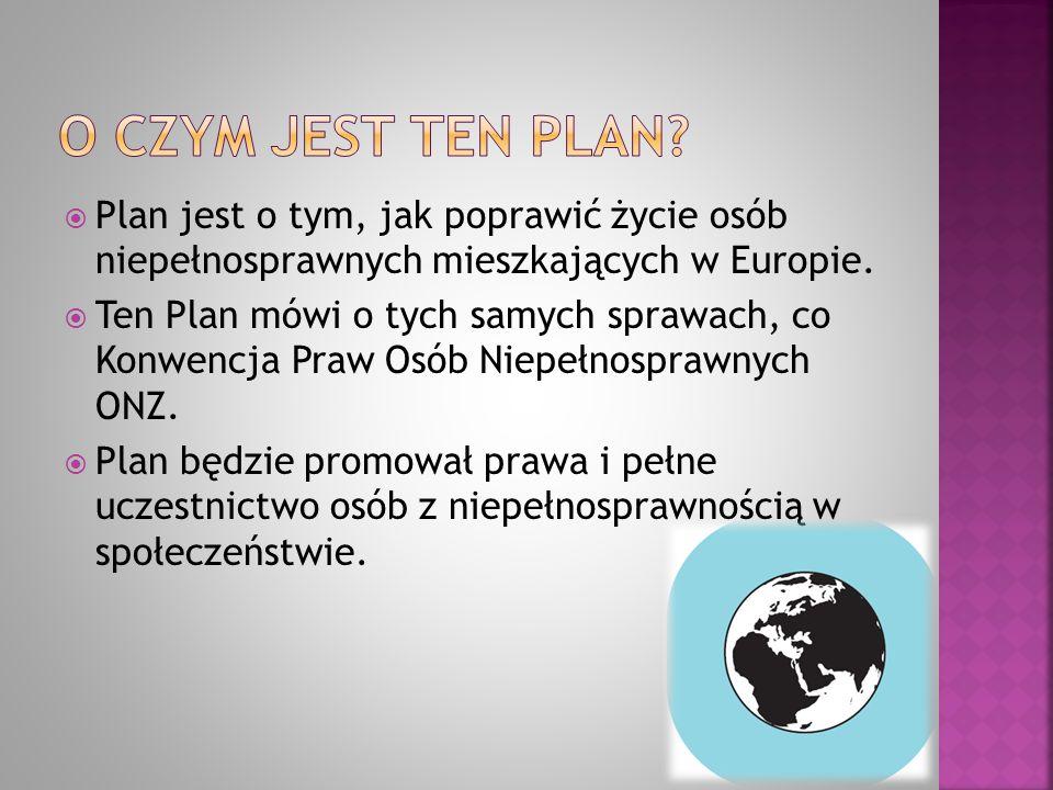 O czym jest ten plan Plan jest o tym, jak poprawić życie osób niepełnosprawnych mieszkających w Europie.