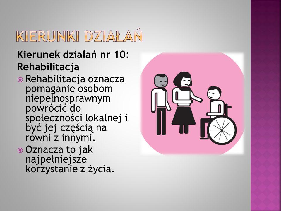 Kierunki działań Kierunek działań nr 10: Rehabilitacja