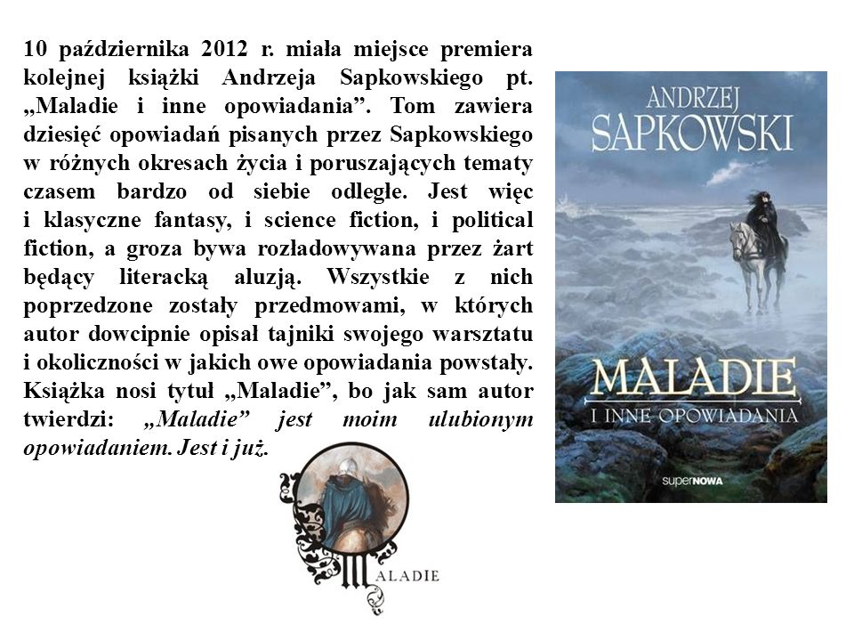 10 października 2012 r. miała miejsce premiera kolejnej książki Andrzeja Sapkowskiego pt.