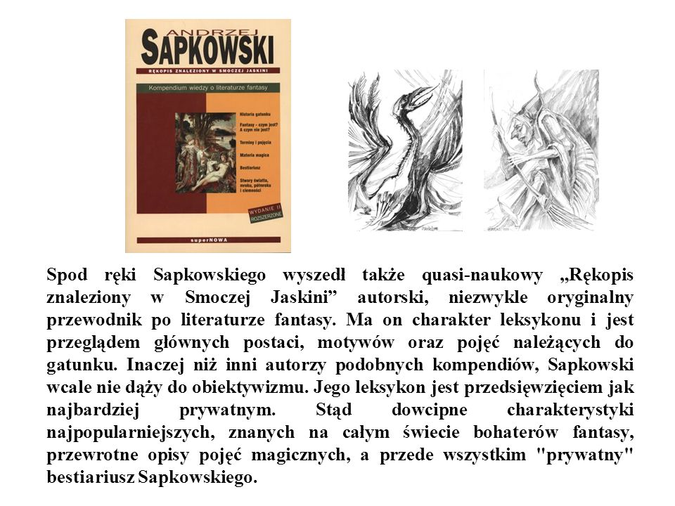 """Spod ręki Sapkowskiego wyszedł także quasi-naukowy """"Rękopis znaleziony w Smoczej Jaskini autorski, niezwykle oryginalny przewodnik po literaturze fantasy."""
