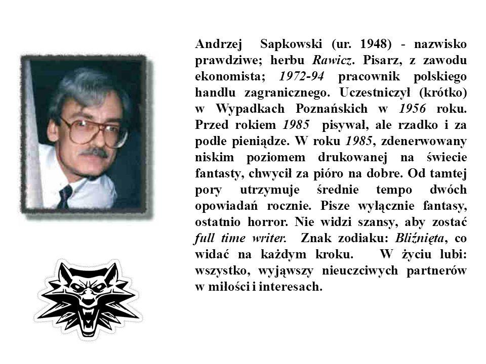 Andrzej Sapkowski (ur. 1948) - nazwisko prawdziwe; herbu Rawicz