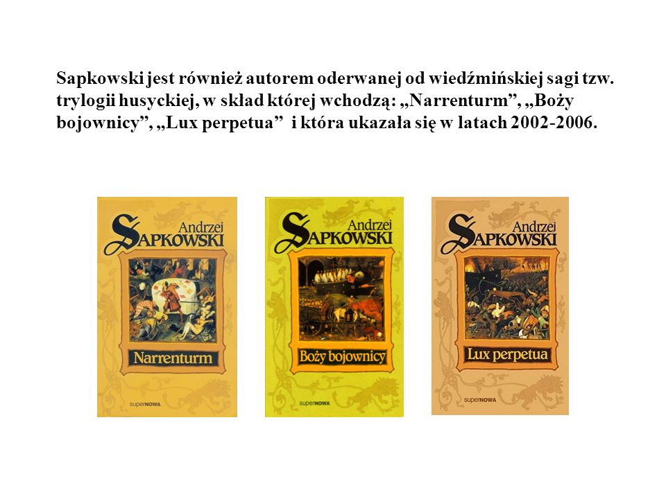 Sapkowski jest również autorem oderwanej od wiedźmińskiej sagi tzw