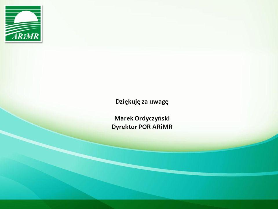 Dziękuję za uwagę Marek Ordyczyński Dyrektor POR ARiMR