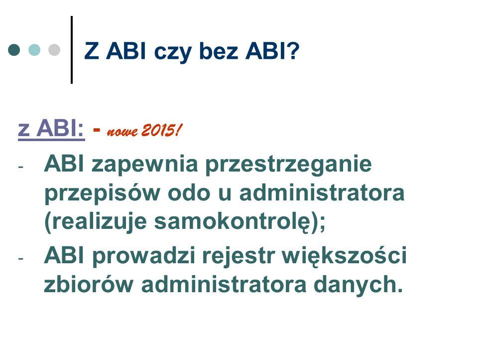 Z ABI czy bez ABI z ABI: - nowe 2015! ABI zapewnia przestrzeganie przepisów odo u administratora (realizuje samokontrolę);
