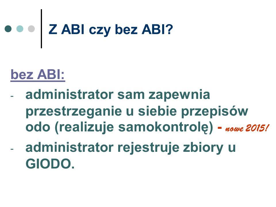 Z ABI czy bez ABI bez ABI: administrator sam zapewnia przestrzeganie u siebie przepisów odo (realizuje samokontrolę) - nowe 2015!