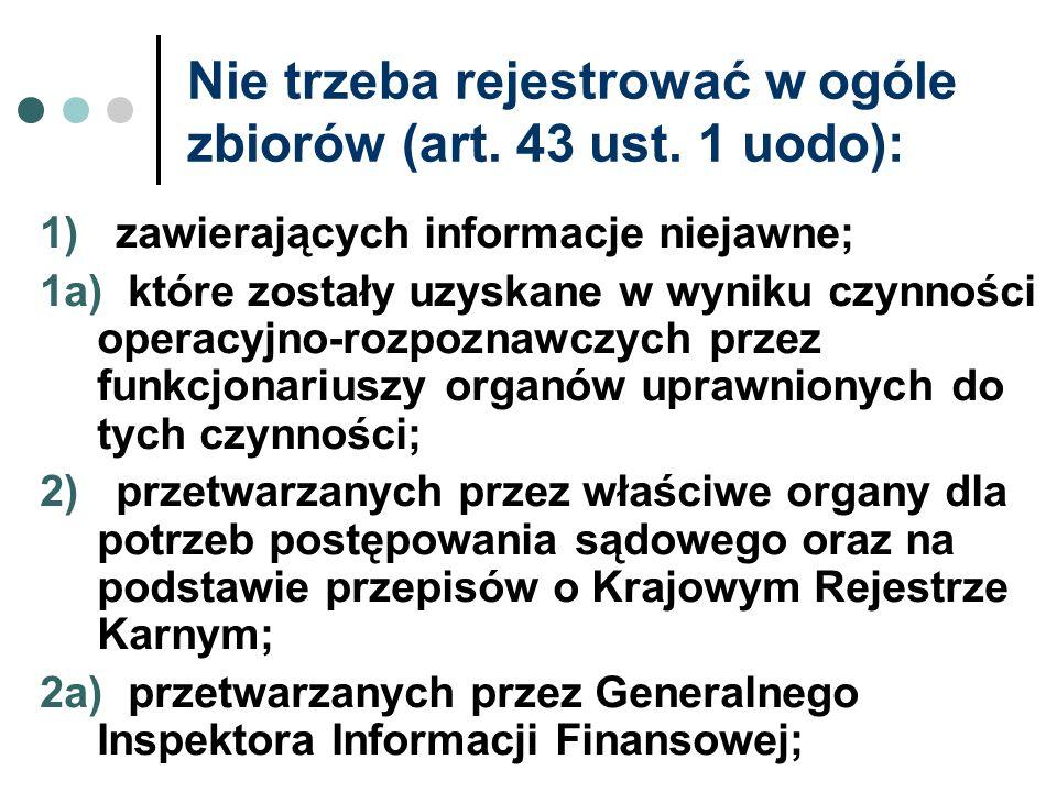 Nie trzeba rejestrować w ogóle zbiorów (art. 43 ust. 1 uodo):