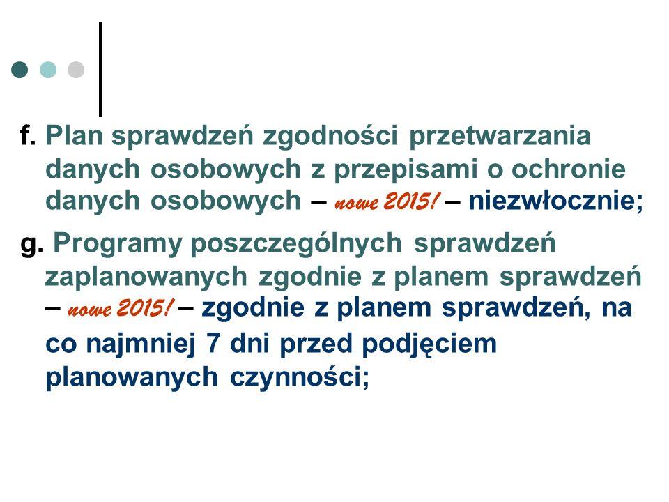 f. Plan sprawdzeń zgodności przetwarzania danych osobowych z przepisami o ochronie danych osobowych – nowe 2015! – niezwłocznie;