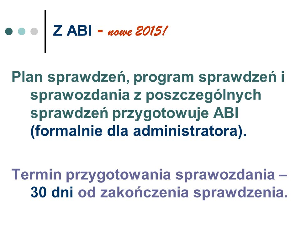Z ABI - nowe 2015! Plan sprawdzeń, program sprawdzeń i sprawozdania z poszczególnych sprawdzeń przygotowuje ABI (formalnie dla administratora).