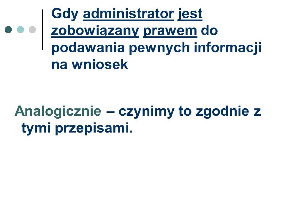 Gdy administrator jest zobowiązany prawem do podawania pewnych informacji na wniosek