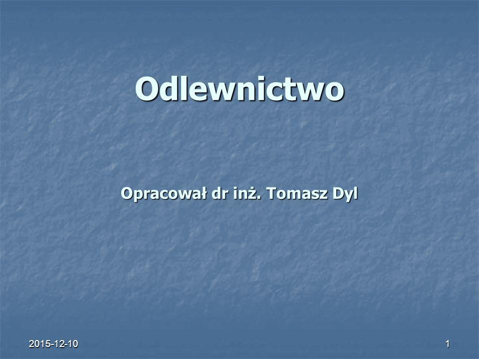 Odlewnictwo Opracował dr inż. Tomasz Dyl
