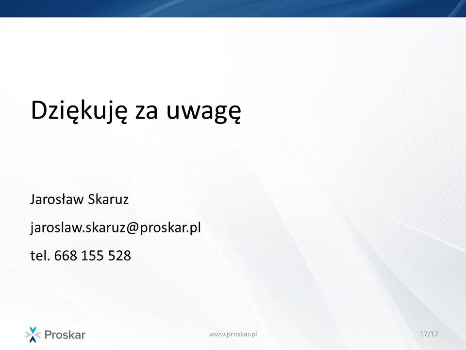 Dziękuję za uwagę Jarosław Skaruz jaroslaw. skaruz@proskar. pl tel