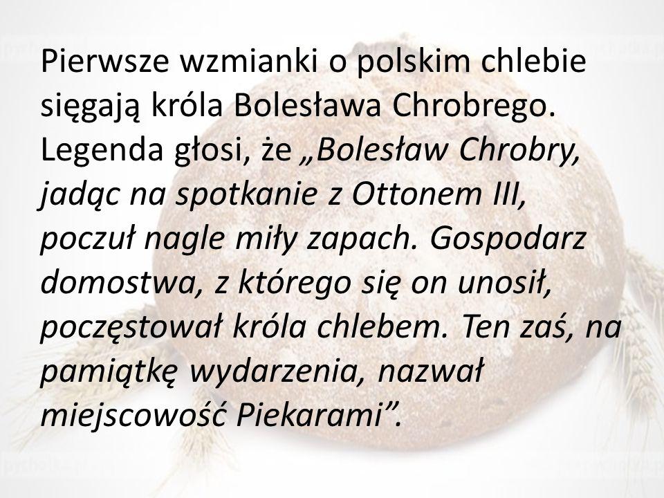 Pierwsze wzmianki o polskim chlebie sięgają króla Bolesława Chrobrego