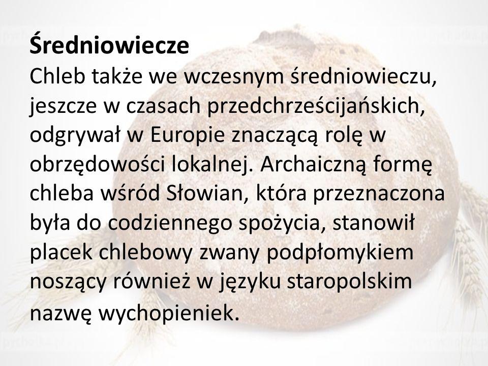 Średniowiecze Chleb także we wczesnym średniowieczu, jeszcze w czasach przedchrześcijańskich, odgrywał w Europie znaczącą rolę w obrzędowości lokalnej.