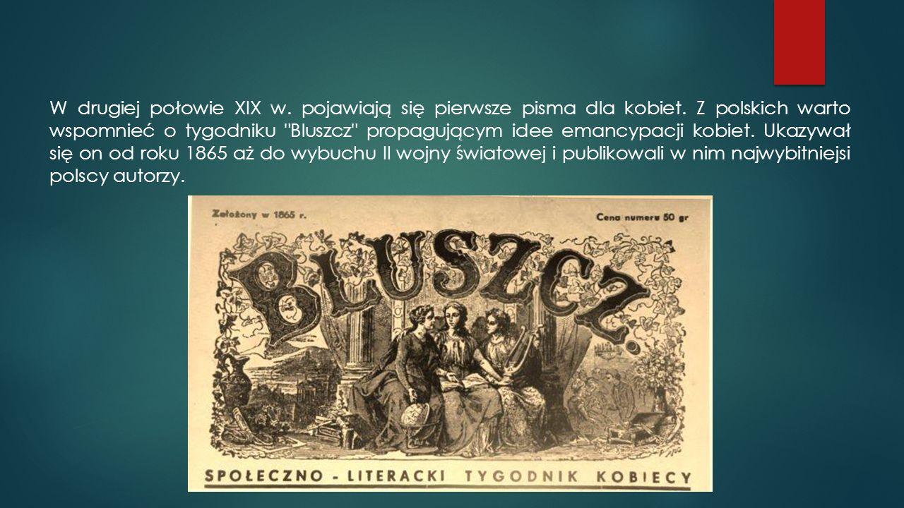W drugiej połowie XIX w. pojawiają się pierwsze pisma dla kobiet