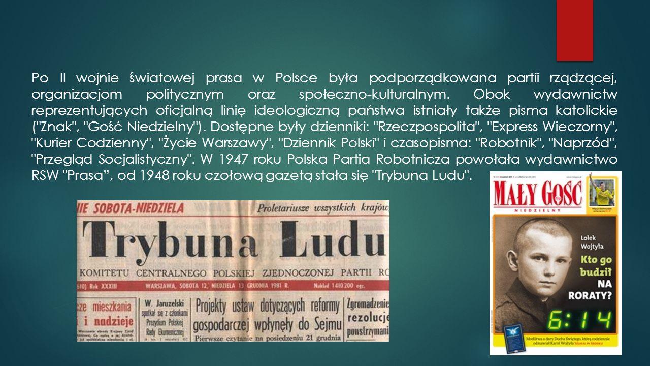 Po II wojnie światowej prasa w Polsce była podporządkowana partii rządzącej, organizacjom politycznym oraz społeczno-kulturalnym.