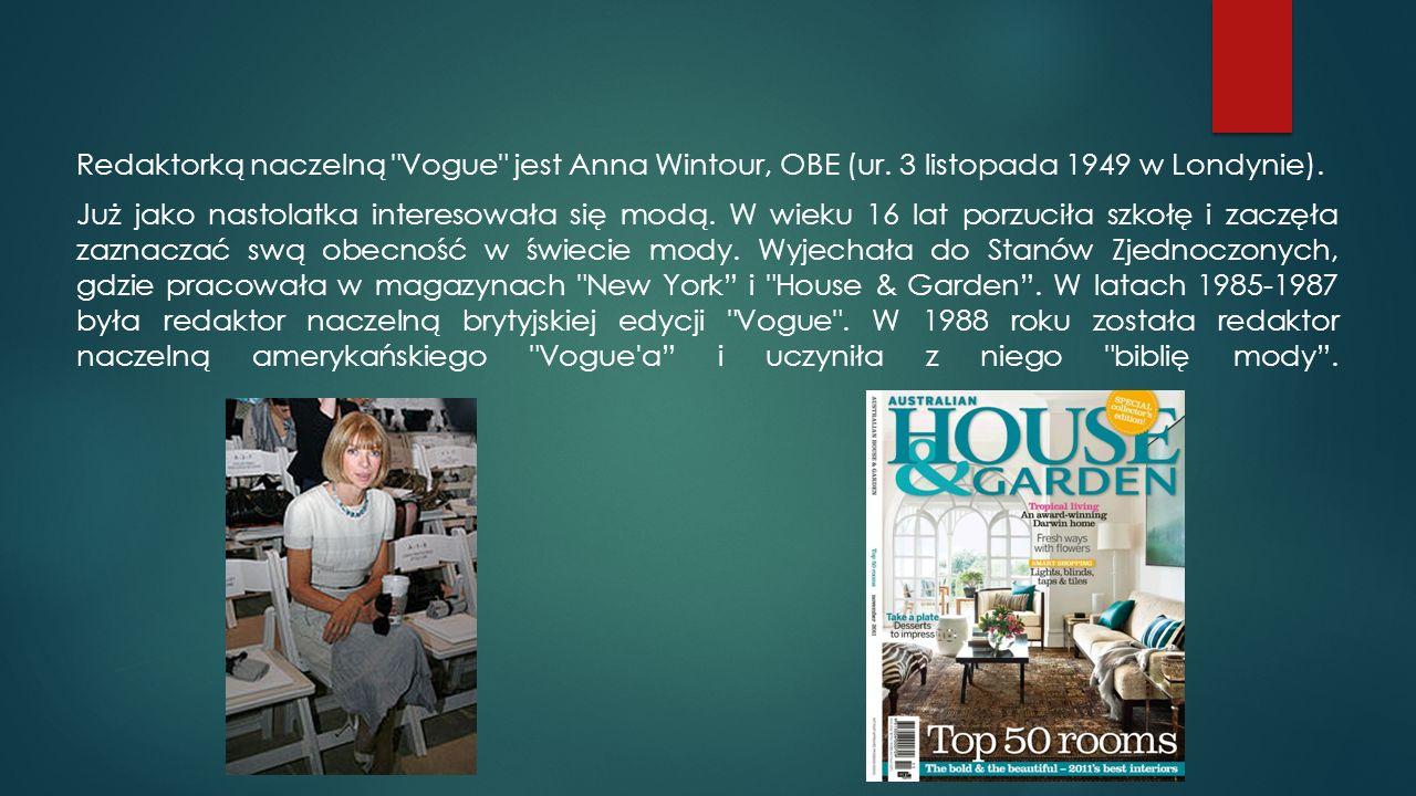Redaktorką naczelną Vogue jest Anna Wintour, OBE (ur