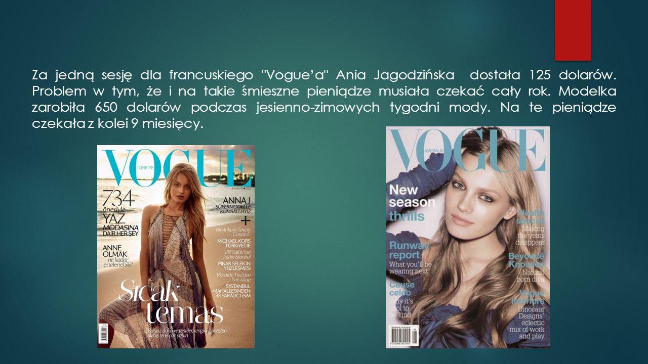 Za jedną sesję dla francuskiego Vogue'a Ania Jagodzińska dostała 125 dolarów.