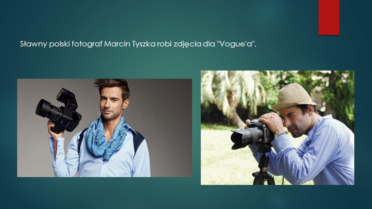 Sławny polski fotograf Marcin Tyszka robi zdjęcia dla Vogue a .
