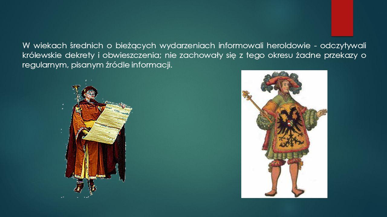 W wiekach średnich o bieżących wydarzeniach informowali heroldowie - odczytywali królewskie dekrety i obwieszczenia; nie zachowały się z tego okresu żadne przekazy o regularnym, pisanym źródle informacji.