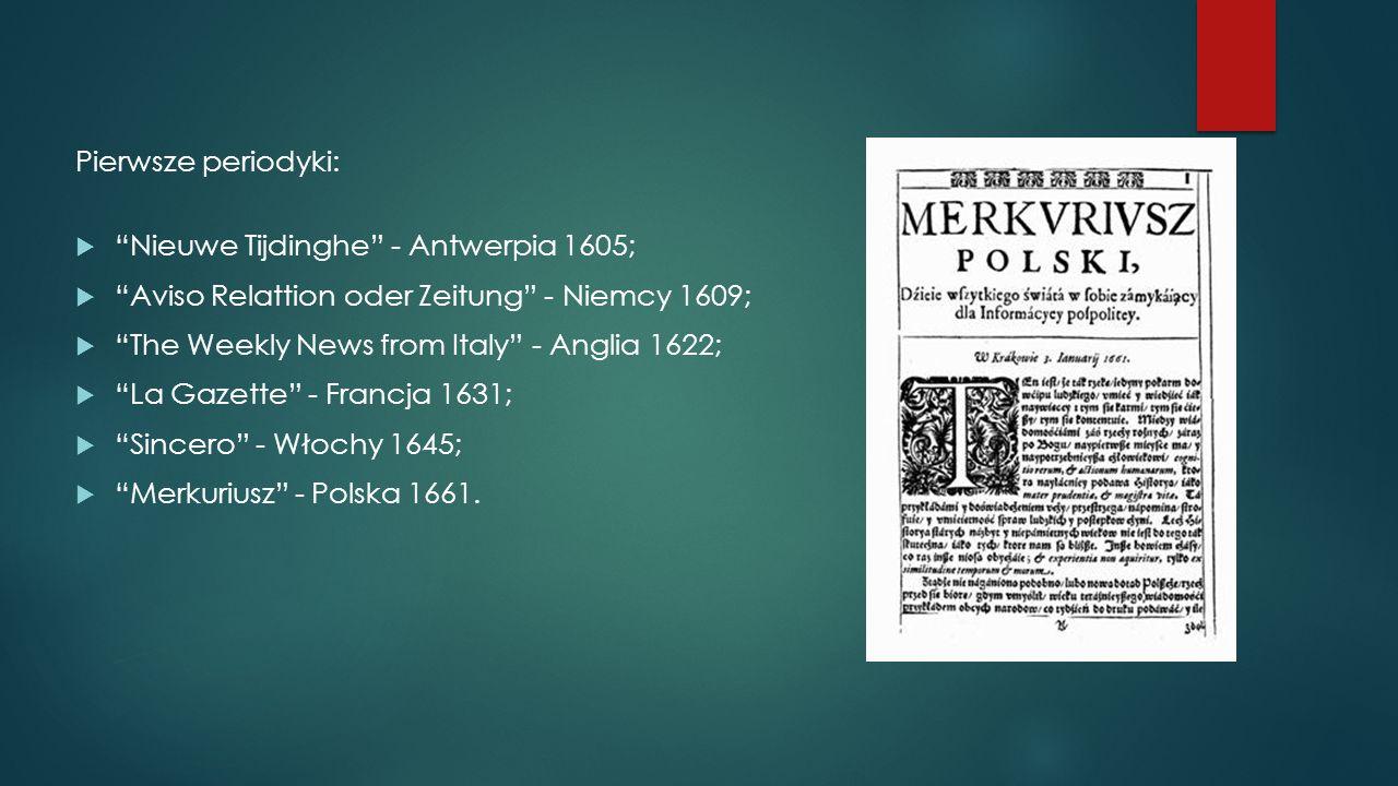 Pierwsze periodyki: Nieuwe Tijdinghe - Antwerpia 1605; Aviso Relattion oder Zeitung - Niemcy 1609;