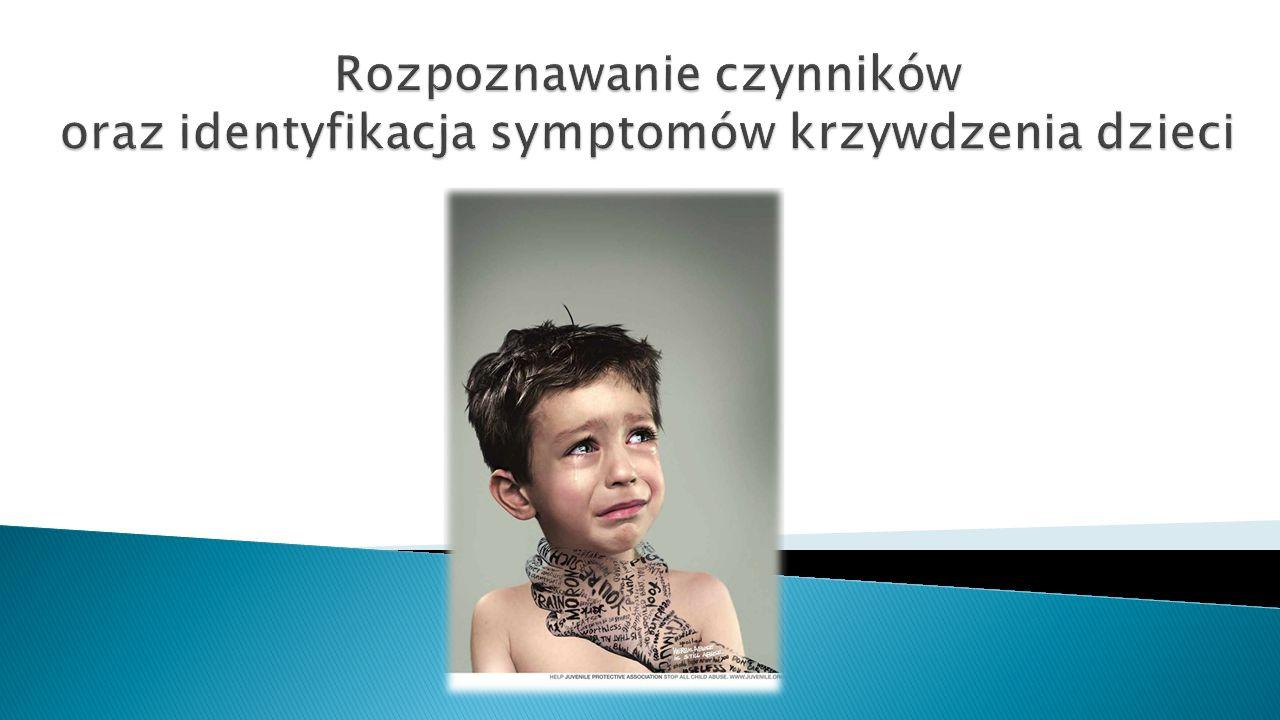 Rozpoznawanie czynników oraz identyfikacja symptomów krzywdzenia dzieci