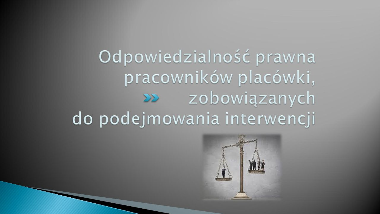 Odpowiedzialność prawna pracowników placówki, zobowiązanych do podejmowania interwencji