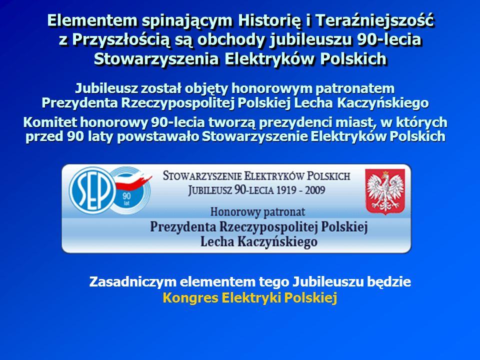 Elementem spinającym Historię i Teraźniejszość z Przyszłością są obchody jubileuszu 90-lecia Stowarzyszenia Elektryków Polskich
