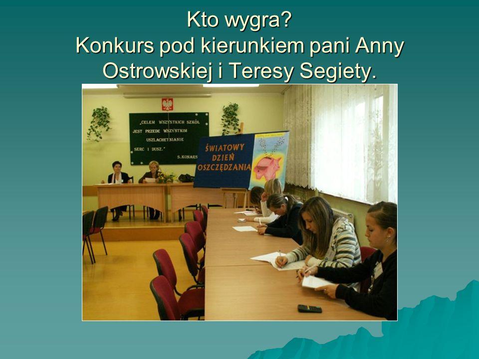 Kto wygra Konkurs pod kierunkiem pani Anny Ostrowskiej i Teresy Segiety.