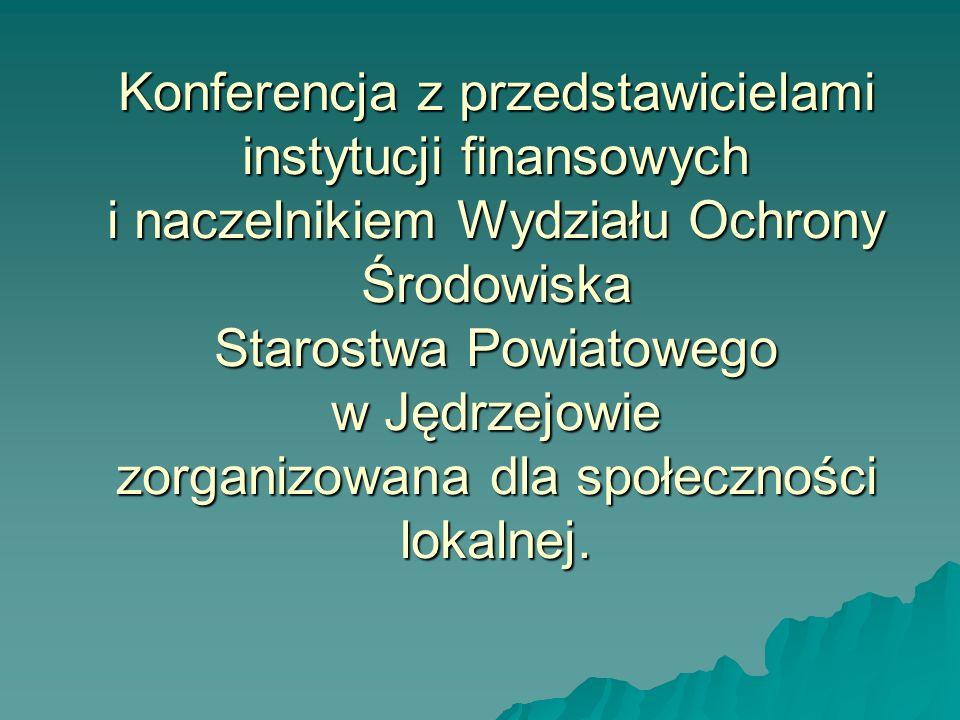 Konferencja z przedstawicielami instytucji finansowych i naczelnikiem Wydziału Ochrony Środowiska Starostwa Powiatowego w Jędrzejowie zorganizowana dla społeczności lokalnej.