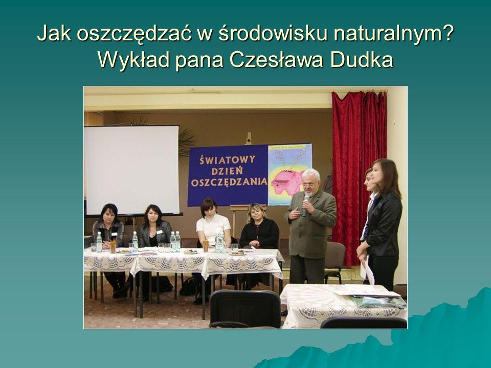 Jak oszczędzać w środowisku naturalnym Wykład pana Czesława Dudka