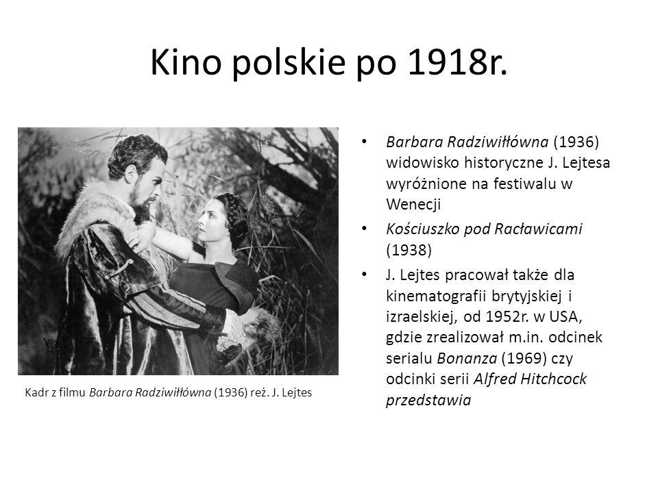 Kino polskie po 1918r. Barbara Radziwiłłówna (1936) widowisko historyczne J. Lejtesa wyróżnione na festiwalu w Wenecji.