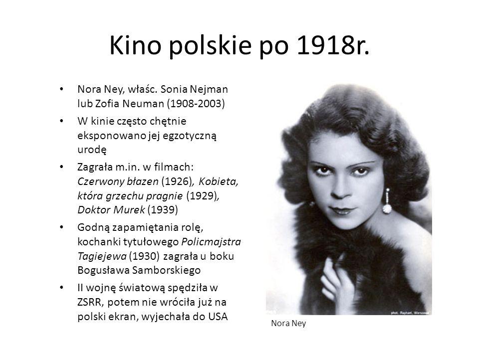Kino polskie po 1918r. Nora Ney, właśc. Sonia Nejman lub Zofia Neuman (1908-2003) W kinie często chętnie eksponowano jej egzotyczną urodę.