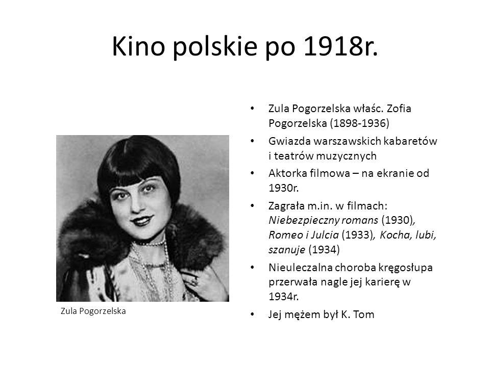 Kino polskie po 1918r. Zula Pogorzelska właśc. Zofia Pogorzelska (1898-1936) Gwiazda warszawskich kabaretów i teatrów muzycznych.