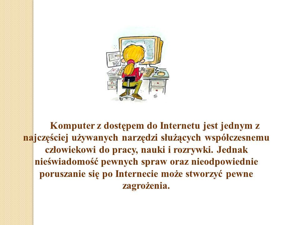 Komputer z dostępem do Internetu jest jednym z najczęściej używanych narzędzi służących współczesnemu człowiekowi do pracy, nauki i rozrywki.
