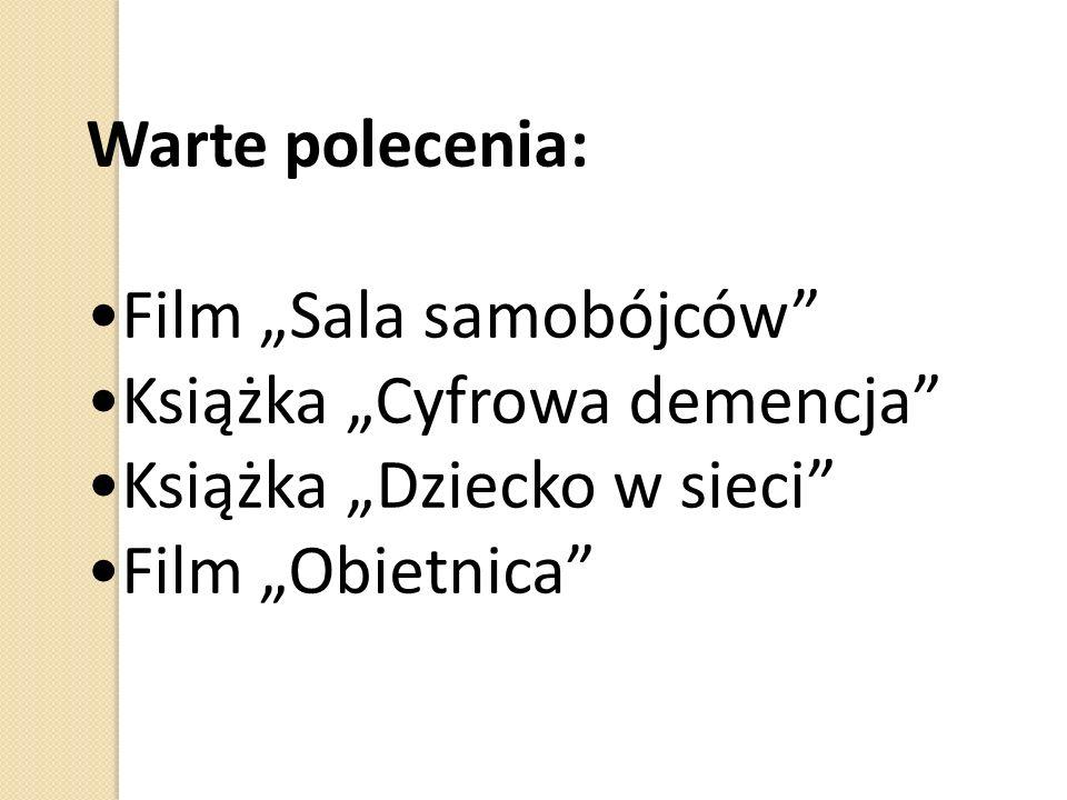 """Warte polecenia: Film """"Sala samobójców Książka """"Cyfrowa demencja Książka """"Dziecko w sieci Film """"Obietnica"""