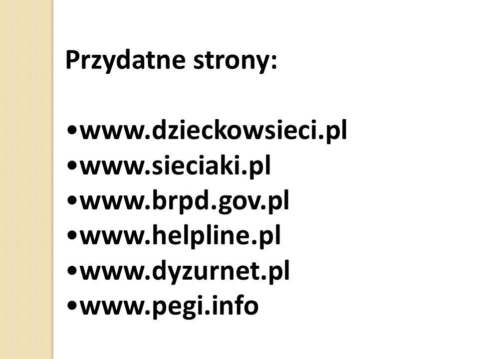Przydatne strony: www.dzieckowsieci.pl. www.sieciaki.pl. www.brpd.gov.pl. www.helpline.pl. www.dyzurnet.pl.