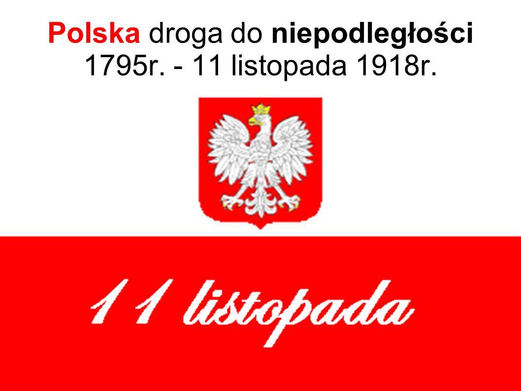 Polska droga do niepodległości 1795r. - 11 listopada 1918r.