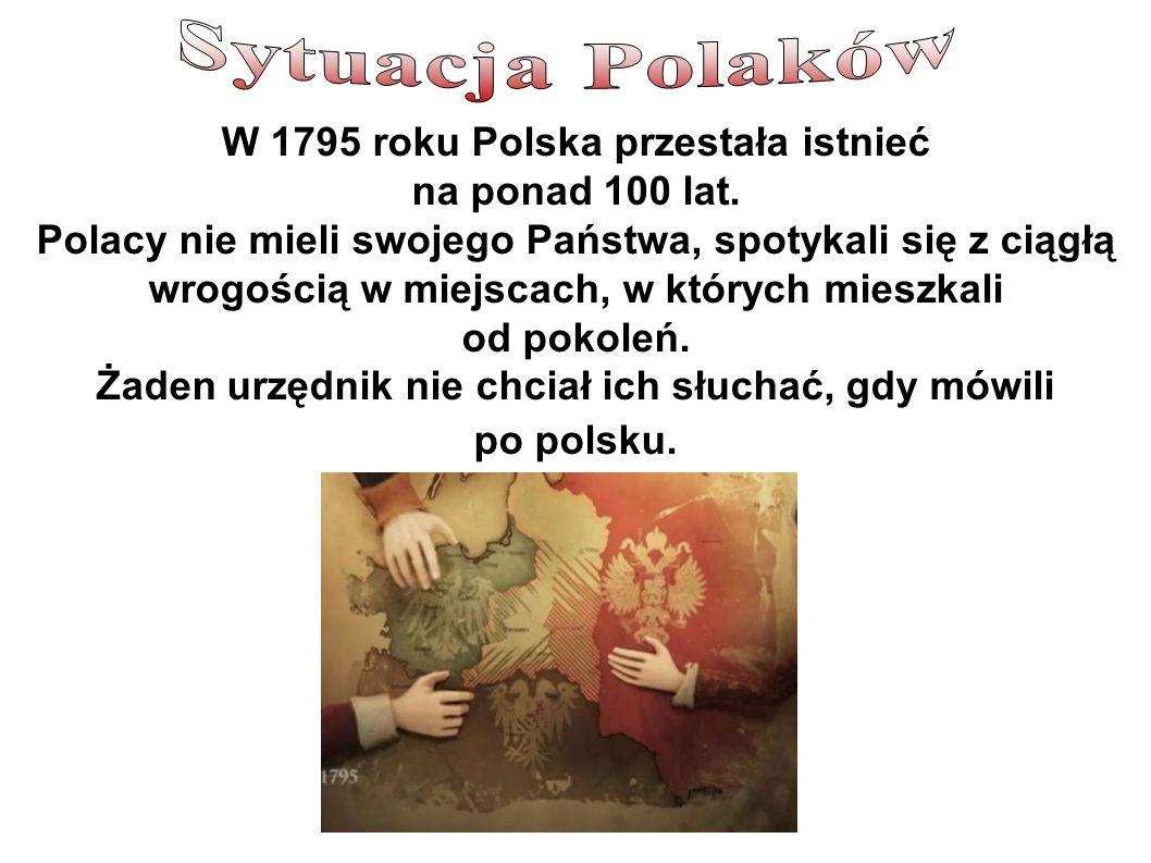 Sytuacja Polaków W 1795 roku Polska przestała istnieć