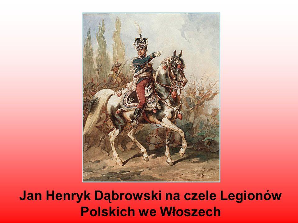 Jan Henryk Dąbrowski na czele Legionów Polskich we Włoszech