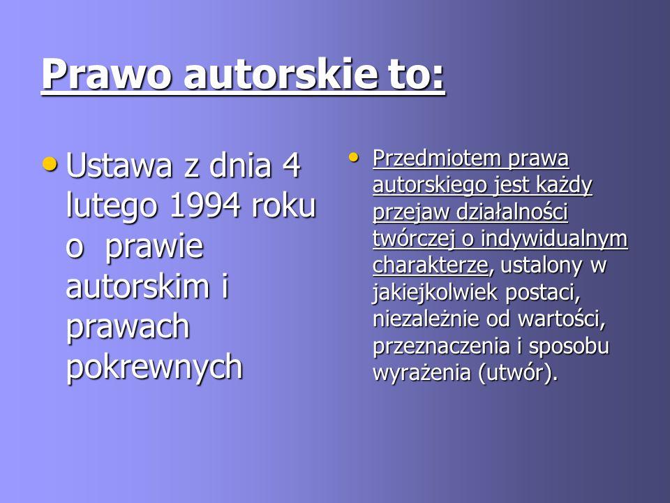 Prawo autorskie to: Ustawa z dnia 4 lutego 1994 roku o prawie autorskim i prawach pokrewnych.