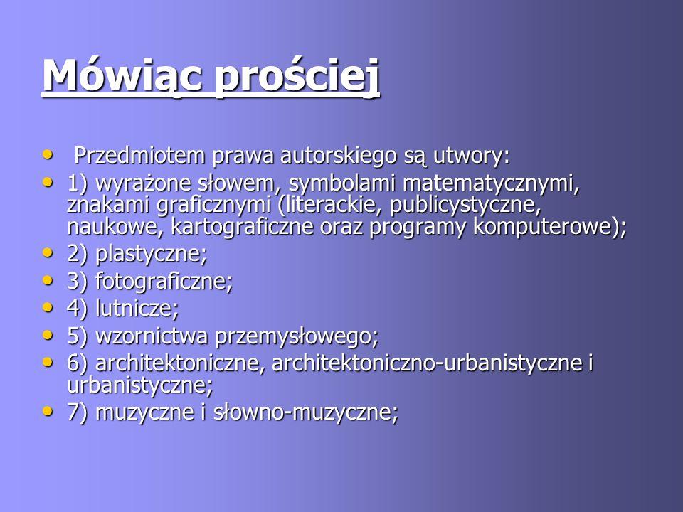 Mówiąc prościej Przedmiotem prawa autorskiego są utwory: